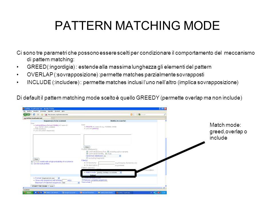 PATTERN MATCHING MODE Ci sono tre parametri che possono essere scelti per condizionare il comportamento del meccanismo di pattern matching: GREED(:ing