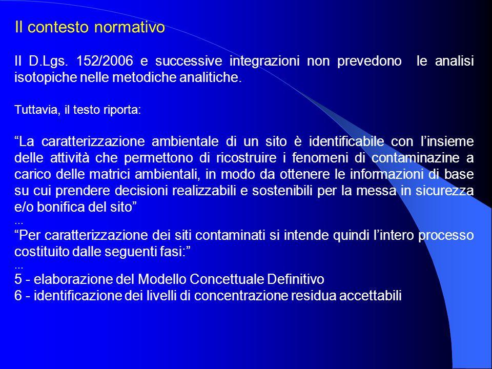 Il contesto normativo Il D.Lgs. 152/2006 e successive integrazioni non prevedono le analisi isotopiche nelle metodiche analitiche. Tuttavia, il testo