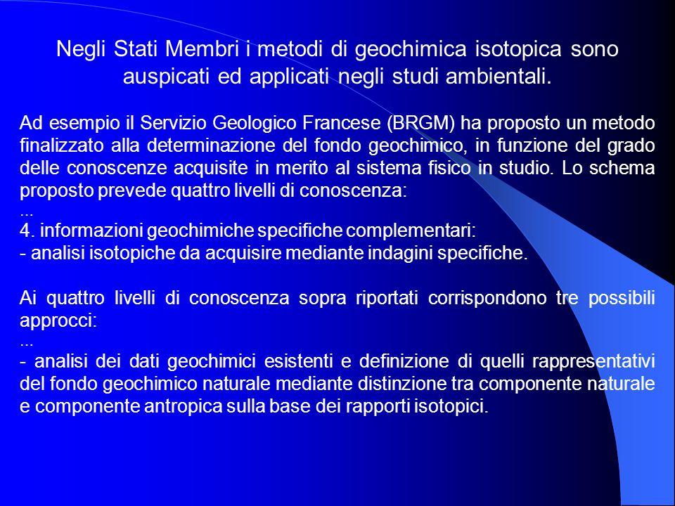 Negli Stati Membri i metodi di geochimica isotopica sono auspicati ed applicati negli studi ambientali. Ad esempio il Servizio Geologico Francese (BRG