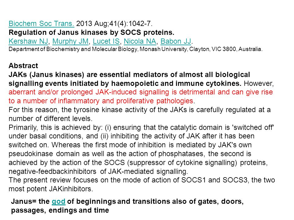 Biochem Soc Trans.Biochem Soc Trans. 2013 Aug;41(4):1042-7. Regulation of Janus kinases by SOCS proteins. Kershaw NJKershaw NJ, Murphy JM, Lucet IS, N