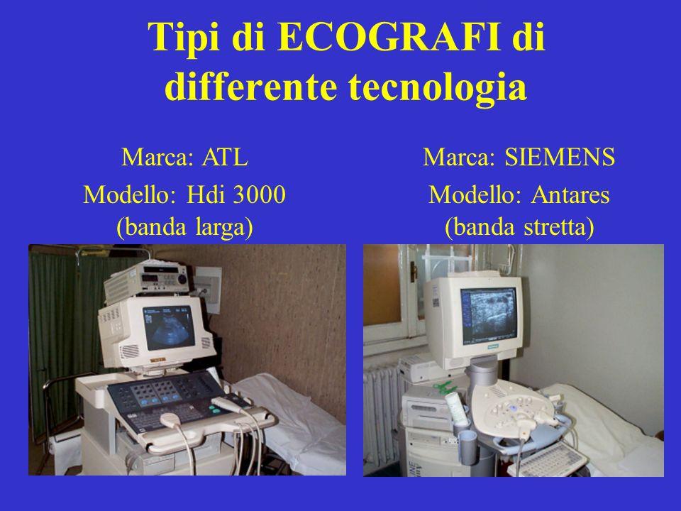 Tipi di ECOGRAFI di differente tecnologia Marca: ATL Modello: Hdi 3000 (banda larga) Marca: SIEMENS Modello: Antares (banda stretta)