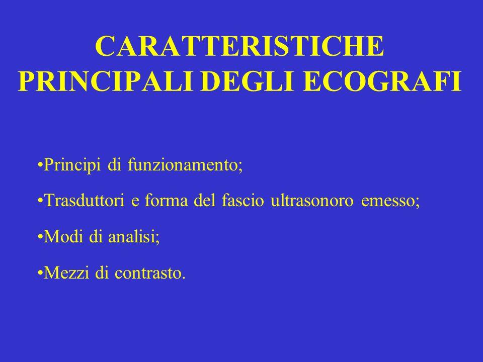 CARATTERISTICHE PRINCIPALI DEGLI ECOGRAFI Principi di funzionamento; Trasduttori e forma del fascio ultrasonoro emesso; Modi di analisi; Mezzi di cont