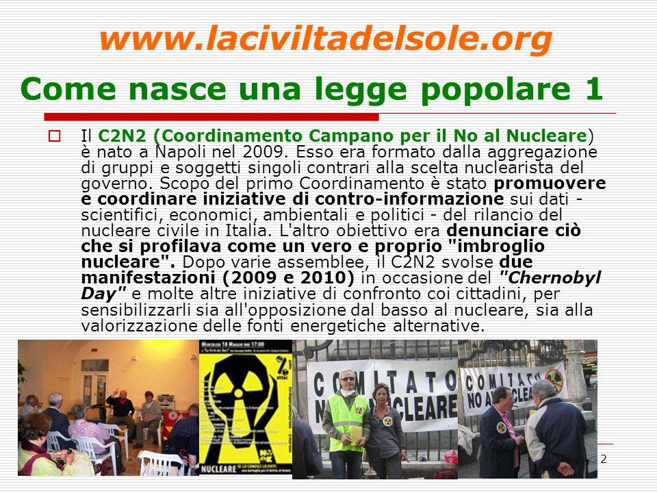 3 Come nasce una legge popolare 2 Il Coordinamento - in occasione dei Referendum su Nucleare ed Acqua Bene Comune – ha aderito al Comitato Referendario Antinucleare.