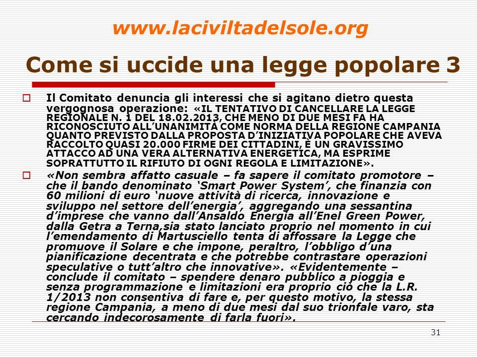 31 Come si uccide una legge popolare 3 Il Comitato denuncia gli interessi che si agitano dietro questa vergognosa operazione: «IL TENTATIVO DI CANCELLARE LA LEGGE REGIONALE N.
