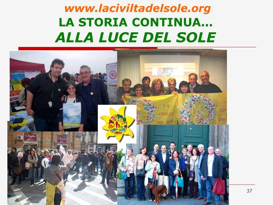 37 LA STORIA CONTINUA... ALLA LUCE DEL SOLE www.laciviltadelsole.org