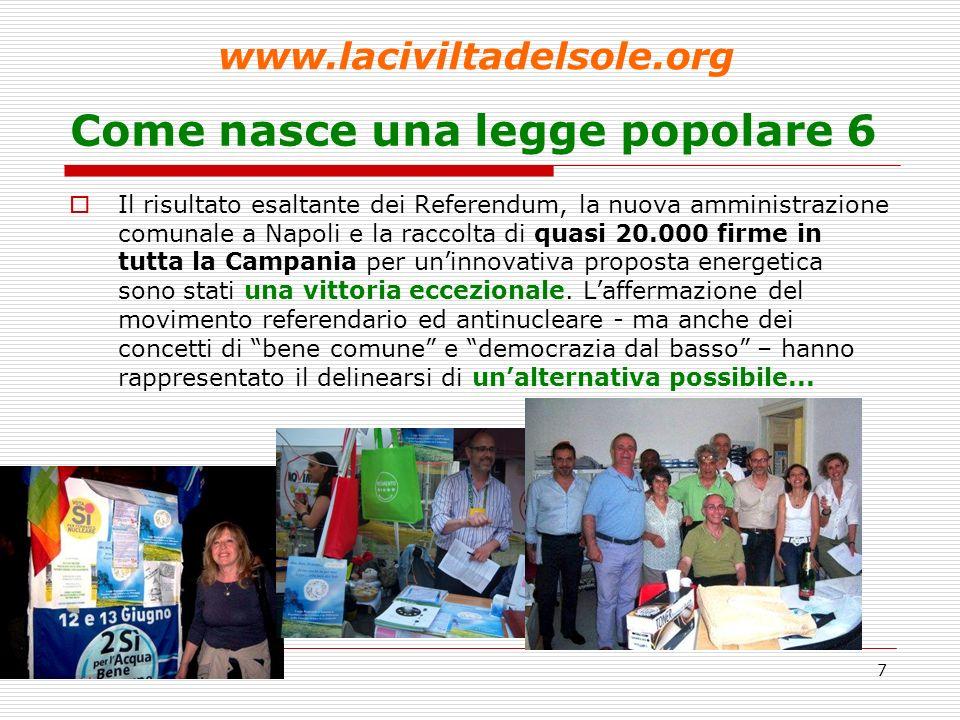 7 Come nasce una legge popolare 6 Il risultato esaltante dei Referendum, la nuova amministrazione comunale a Napoli e la raccolta di quasi 20.000 firme in tutta la Campania per uninnovativa proposta energetica sono stati una vittoria eccezionale.