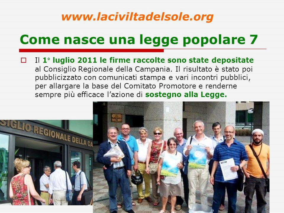 8 Come nasce una legge popolare 7 Il 1° luglio 2011 le firme raccolte sono state depositate al Consiglio Regionale della Campania.