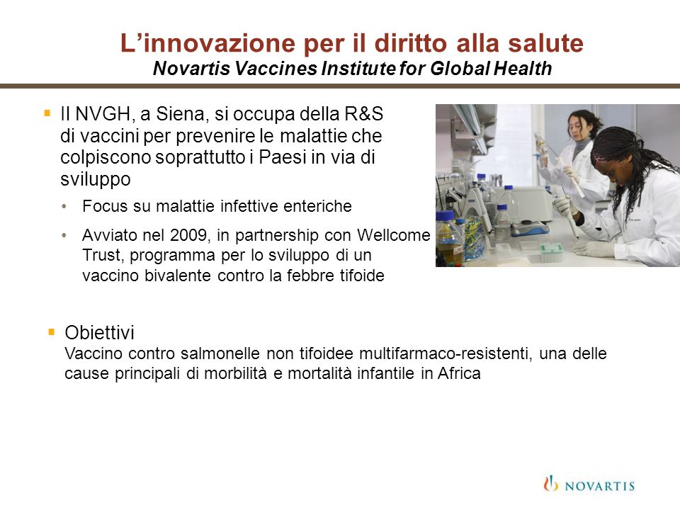 Linnovazione per il diritto alla salute Novartis Vaccines Institute for Global Health Il NVGH, a Siena, si occupa della R&S di vaccini per prevenire l