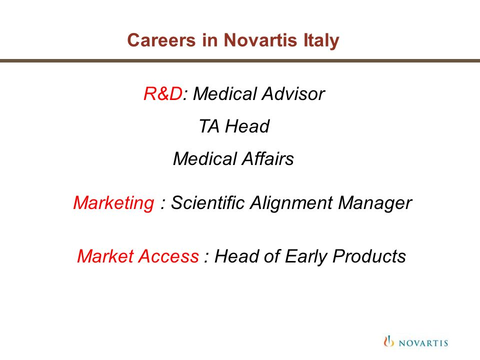Careers in Novartis Italy R&D: Medical Advisor TA Head Medical Affairs Marketing : Scientific Alignment Manager Market Access : Head of Early Products