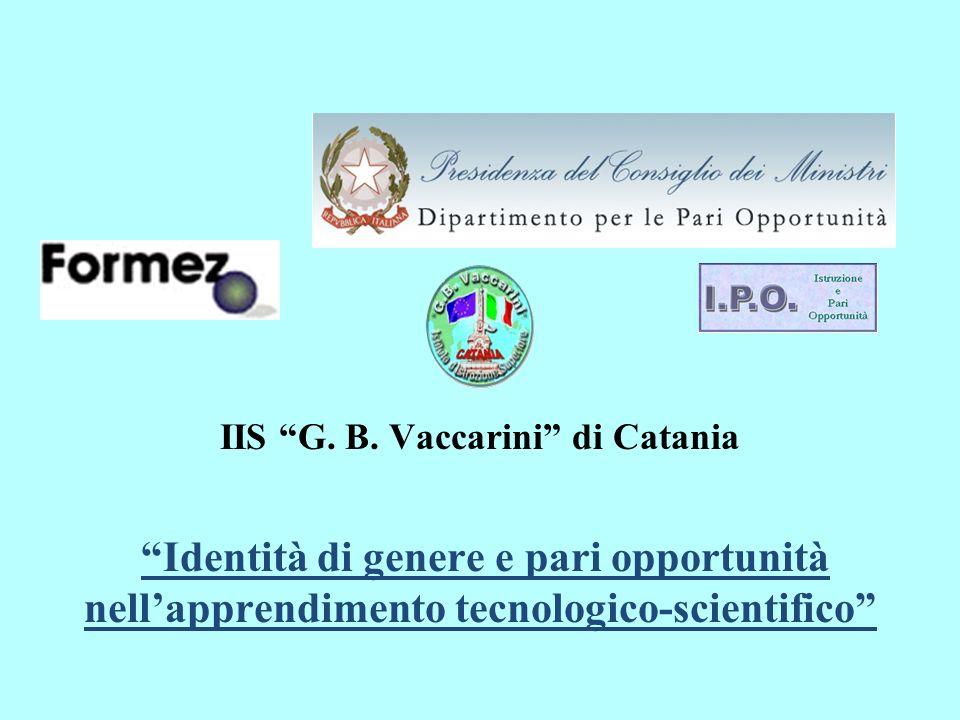 IIS G. B. Vaccarini di Catania Identità di genere e pari opportunità nellapprendimento tecnologico-scientifico