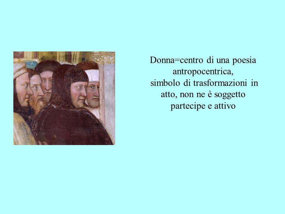 Donna=centro di una poesia antropocentrica, simbolo di trasformazioni in atto, non ne è soggetto partecipe e attivo