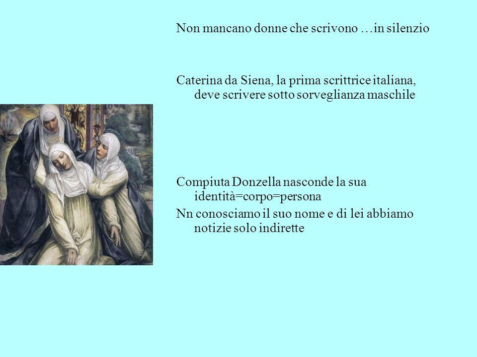 Non mancano donne che scrivono …in silenzio Caterina da Siena, la prima scrittrice italiana, deve scrivere sotto sorveglianza maschile Compiuta Donzel