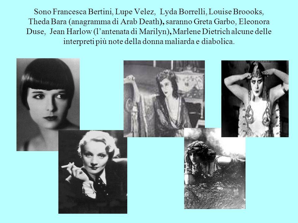 Sono Francesca Bertini, Lupe Velez, Lyda Borrelli, Louise Broooks, Theda Bara (anagramma di Arab Death), saranno Greta Garbo, Eleonora Duse, Jean Harl