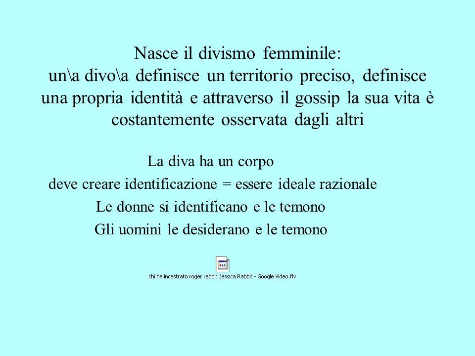 Nasce il divismo femminile: un\a divo\a definisce un territorio preciso, definisce una propria identità e attraverso il gossip la sua vita è costantem