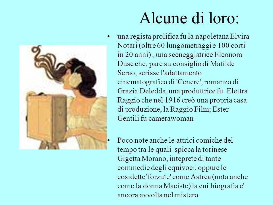 Alcune di loro: una regista prolifica fu la napoletana Elvira Notari (oltre 60 lungometraggi e 100 corti in 20 anni), una sceneggiatrice Eleonora Duse
