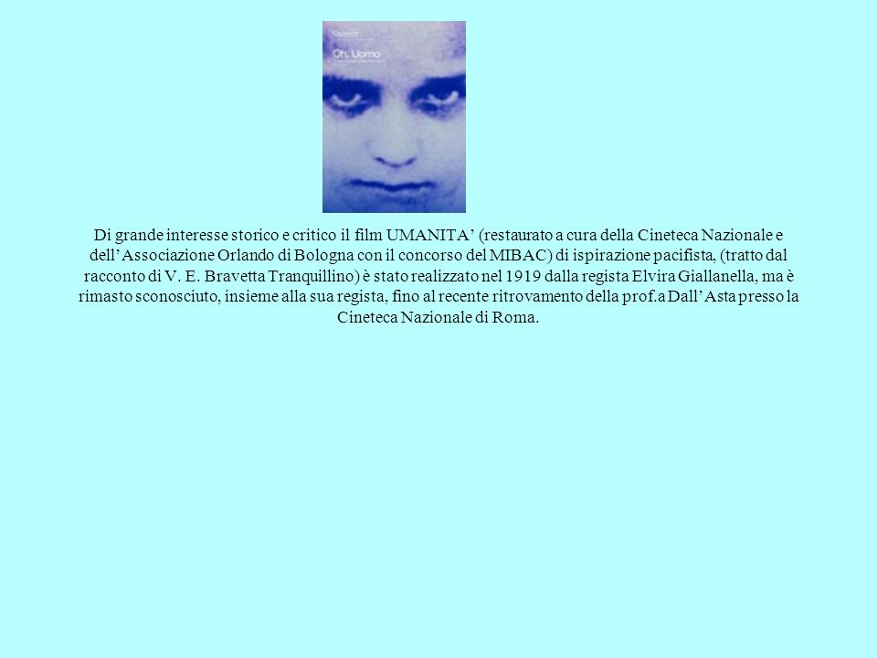 Di grande interesse storico e critico il film UMANITA (restaurato a cura della Cineteca Nazionale e dellAssociazione Orlando di Bologna con il concors