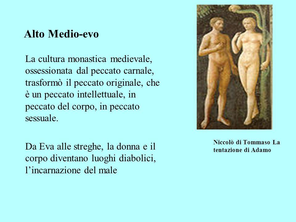 Niccolò di Tommaso La tentazione di Adamo La cultura monastica medievale, ossessionata dal peccato carnale, trasformò il peccato originale, che è un p