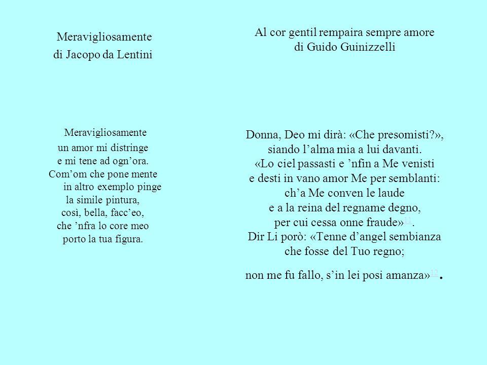 Al cor gentil rempaira sempre amore di Guido Guinizzelli Donna, Deo mi dirà: «Che presomisti?», siando lalma mia a lui davanti. «Lo ciel passasti e nf