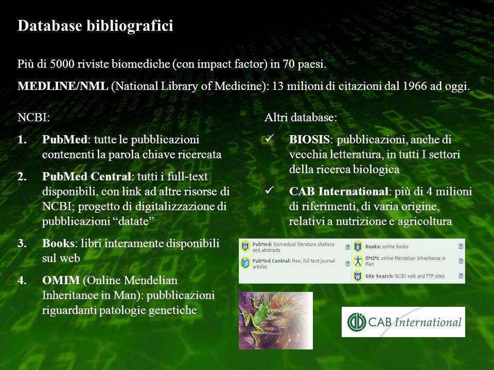 Database bibliografici Più di 5000 riviste biomediche (con impact factor) in 70 paesi.