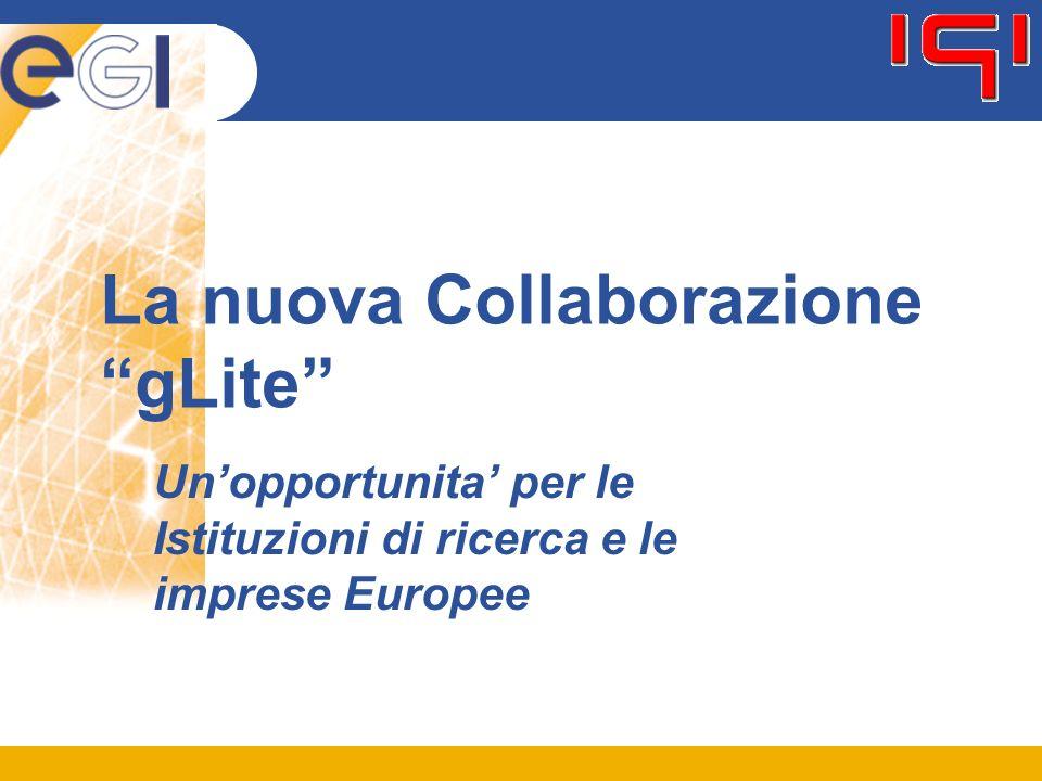 La nuova Collaborazione gLite Unopportunita per le Istituzioni di ricerca e le imprese Europee