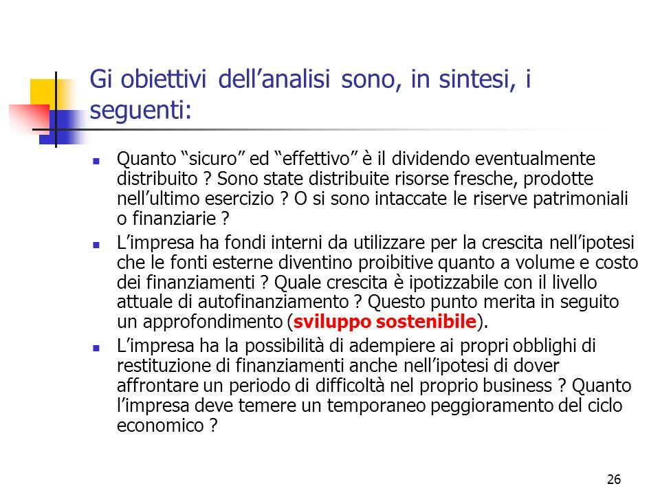 26 Gi obiettivi dellanalisi sono, in sintesi, i seguenti: Quanto sicuro ed effettivo è il dividendo eventualmente distribuito .