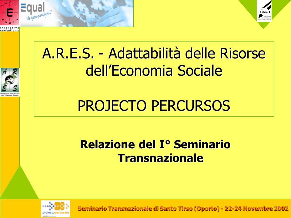 Seminario Transnazionale di Santo Tirso (Oporto) - 22-24 Novembre 2002 A.R.E.S. - Adattabilità delle Risorse dellEconomia Sociale PROJECTO PERCURSOS R