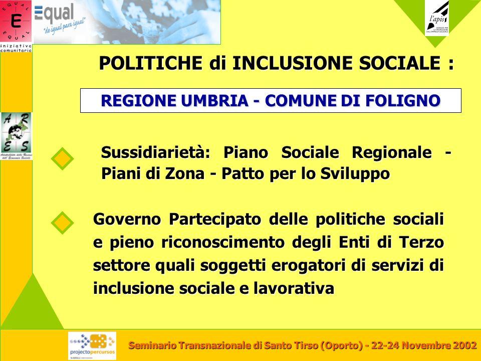 Seminario Transnazionale di Santo Tirso (Oporto) - 22-24 Novembre 2002 POLITICHE di INCLUSIONE SOCIALE : Sussidiarietà: Piano Sociale Regionale - Pian