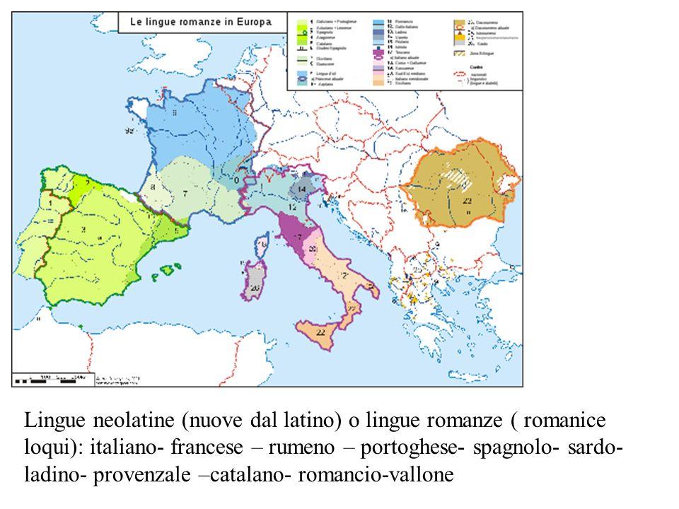 Lingue neolatine (nuove dal latino) o lingue romanze ( romanice loqui): italiano- francese – rumeno – portoghese- spagnolo- sardo- ladino- provenzale