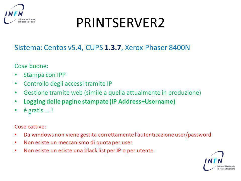 PRINTSERVER2 Sistema: Centos v5.4, CUPS 1.3.7, Xerox Phaser 8400N Cose buone: Stampa con IPP Controllo degli accessi tramite IP Gestione tramite web (