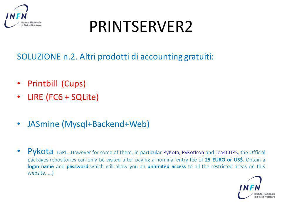 PRINTSERVER2 SOLUZIONE n.2. Altri prodotti di accounting gratuiti: Printbill (Cups) LIRE (FC6 + SQLite) JASmine (Mysql+Backend+Web) Pykota (GPL…Howeve
