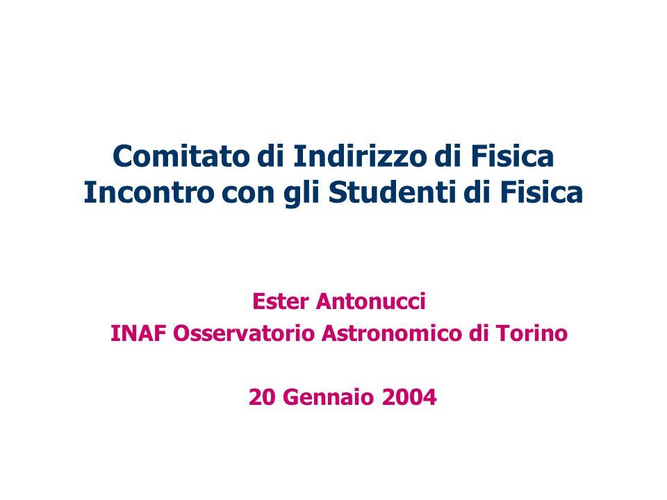 Comitato di Indirizzo di Fisica Incontro con gli Studenti di Fisica Ester Antonucci INAF Osservatorio Astronomico di Torino 20 Gennaio 2004