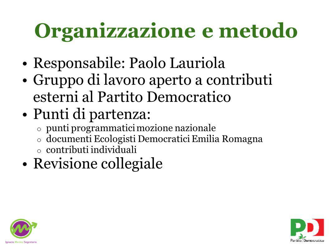 Organizzazione e metodo Responsabile: Paolo Lauriola Gruppo di lavoro aperto a contributi esterni al Partito Democratico Punti di partenza: o punti pr