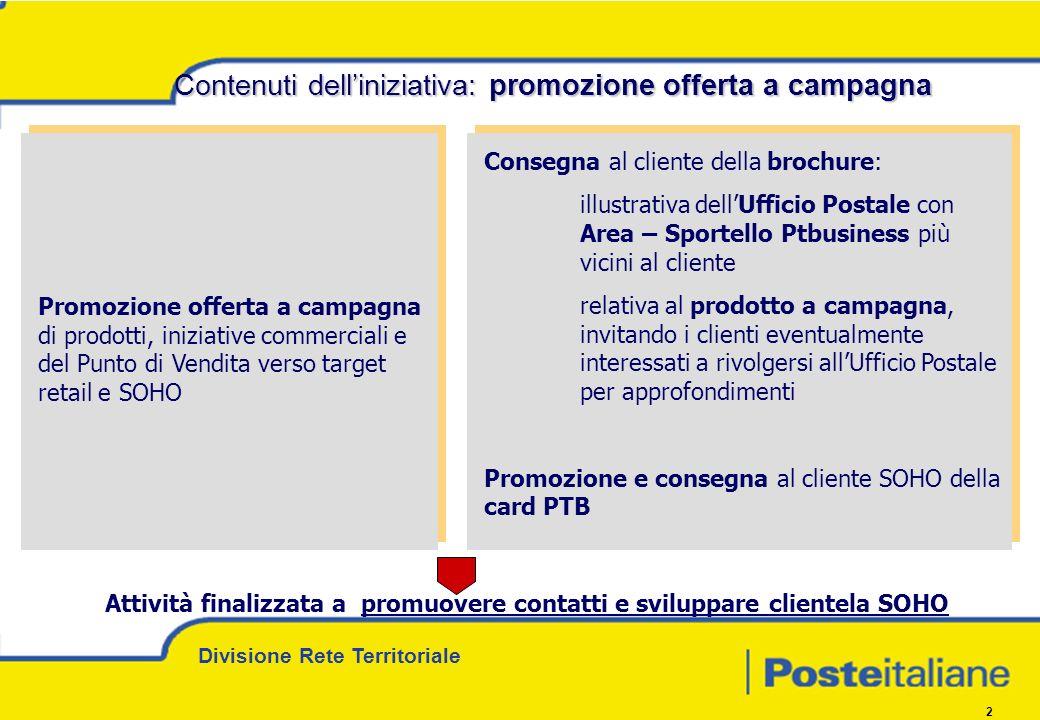 Divisione Rete Territoriale 2 Contenuti delliniziativa: promozione offerta a campagna Promozione offerta a campagna di prodotti, iniziative commercial