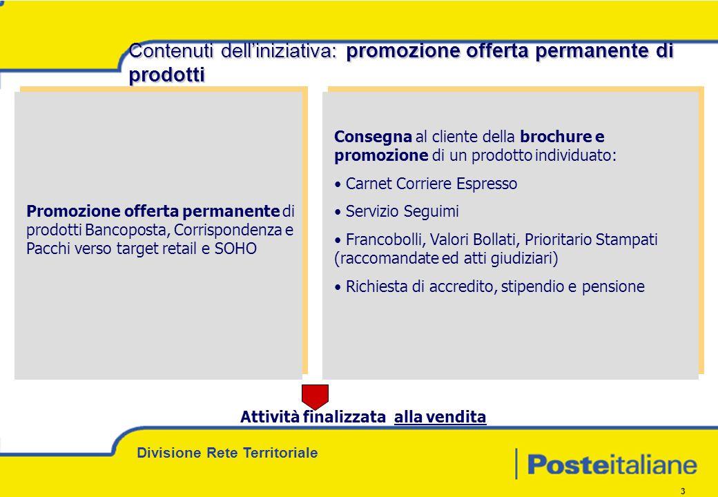 Divisione Rete Territoriale 3 Promozione offerta permanente di prodotti Bancoposta, Corrispondenza e Pacchi verso target retail e SOHO Consegna al cli