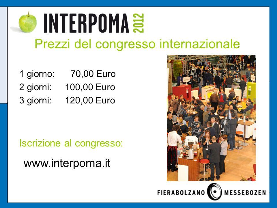 Prezzi del congresso internazionale 1 giorno: 70,00 Euro 2 giorni: 100,00 Euro 3 giorni: 120,00 Euro Iscrizione al congresso: www.interpoma.it