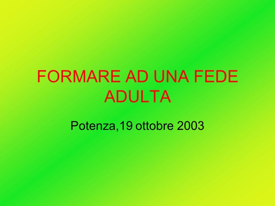 FORMARE AD UNA FEDE ADULTA Potenza,19 ottobre 2003