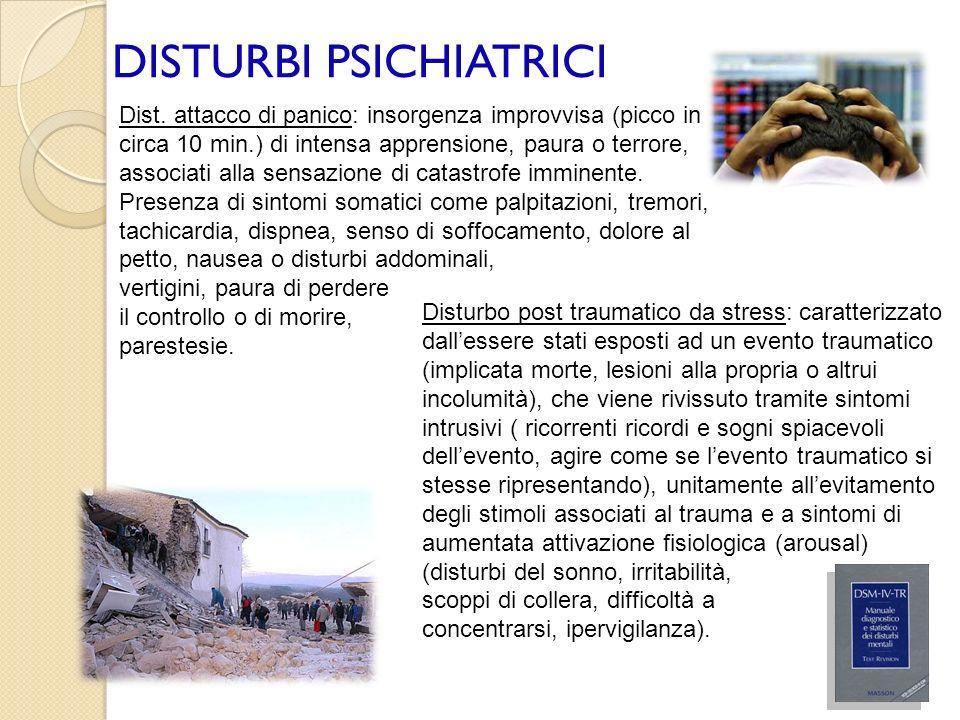 DISTURBI PSICHIATRICI Disturbo post traumatico da stress: caratterizzato dallessere stati esposti ad un evento traumatico (implicata morte, lesioni al