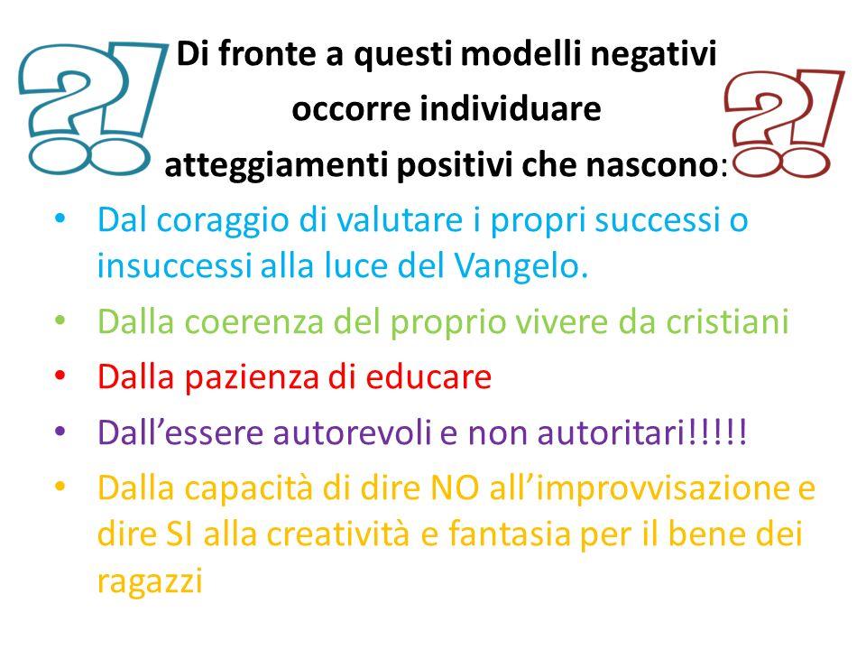 Di fronte a questi modelli negativi occorre individuare atteggiamenti positivi che nascono: Dal coraggio di valutare i propri successi o insuccessi al