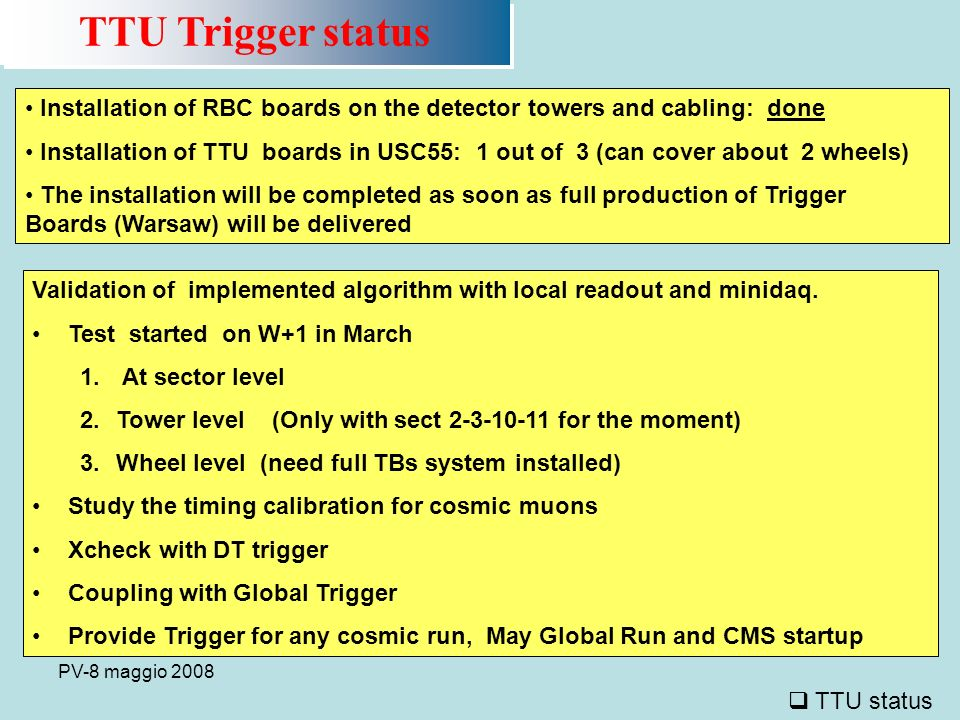PV-8 maggio 2008 WHV test UXC-USC LV, DCS test Tower testcosmic test with RBC-TTU (sect 2-3-10-11) W+2ok May W+1ok March-April W0ok April-May W-1ok June W-2okFar side by middle of April June Summary of Commissioning status and plan Summary of Commissioning status and plan Status commissioning e pianificazione