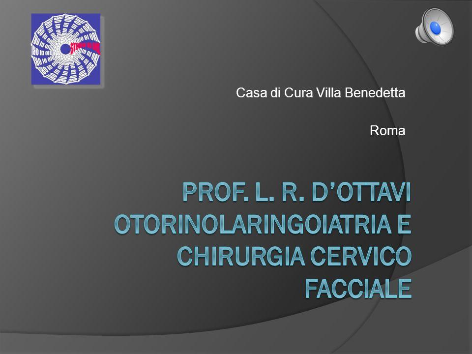 Prevenzione Visite ambulatoriali Chirurgia day surgery Chirurgia ricovero ordinario Diagnosi Trattamento Equipe di Otorinolaringoiatria Prof.
