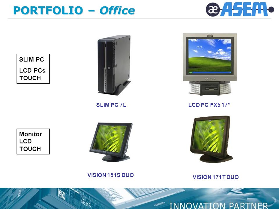 PORTFOLIO – Office VISION 151S DUO VISION 171T DUO Monitor LCD TOUCH SLIM PC 7LLCD PC FX5 17 SLIM PC LCD PCs TOUCH