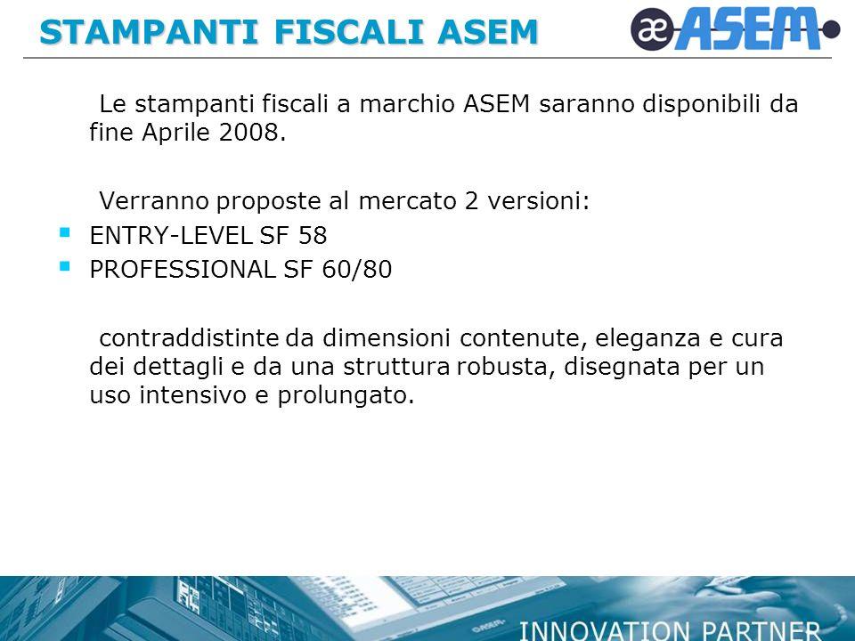 STAMPANTI FISCALI ASEM Le stampanti fiscali a marchio ASEM saranno disponibili da fine Aprile 2008.