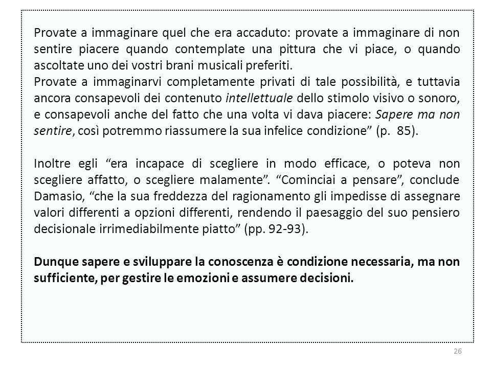 25 Altro problema è costituito dal caso di cui parla Damasio ne Lerrore di Cartesio.