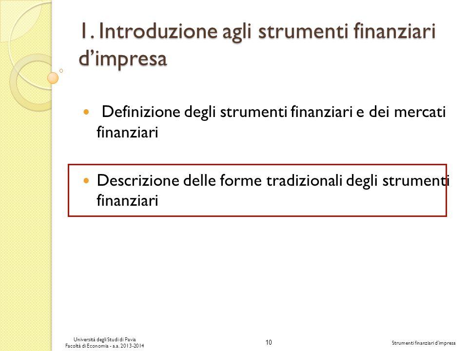 10 Università degli Studi di Pavia Facoltà di Economia - a.a. 2013-2014 Strumenti finanziari dimpresa 1. Introduzione agli strumenti finanziari dimpre