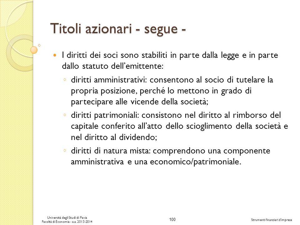 100 Università degli Studi di Pavia Facoltà di Economia - a.a. 2013-2014 Strumenti finanziari dimpresa Titoli azionari - segue - I diritti dei soci so