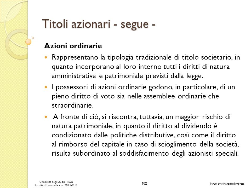 102 Università degli Studi di Pavia Facoltà di Economia - a.a. 2013-2014 Strumenti finanziari dimpresa Titoli azionari - segue - Azioni ordinarie Rapp