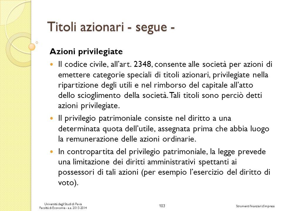 103 Università degli Studi di Pavia Facoltà di Economia - a.a. 2013-2014 Strumenti finanziari dimpresa Titoli azionari - segue - Azioni privilegiate I