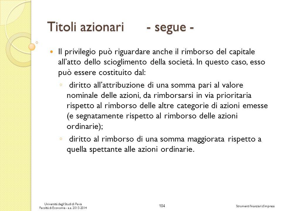 104 Università degli Studi di Pavia Facoltà di Economia - a.a. 2013-2014 Strumenti finanziari dimpresa Titoli azionari - segue - Il privilegio può rig