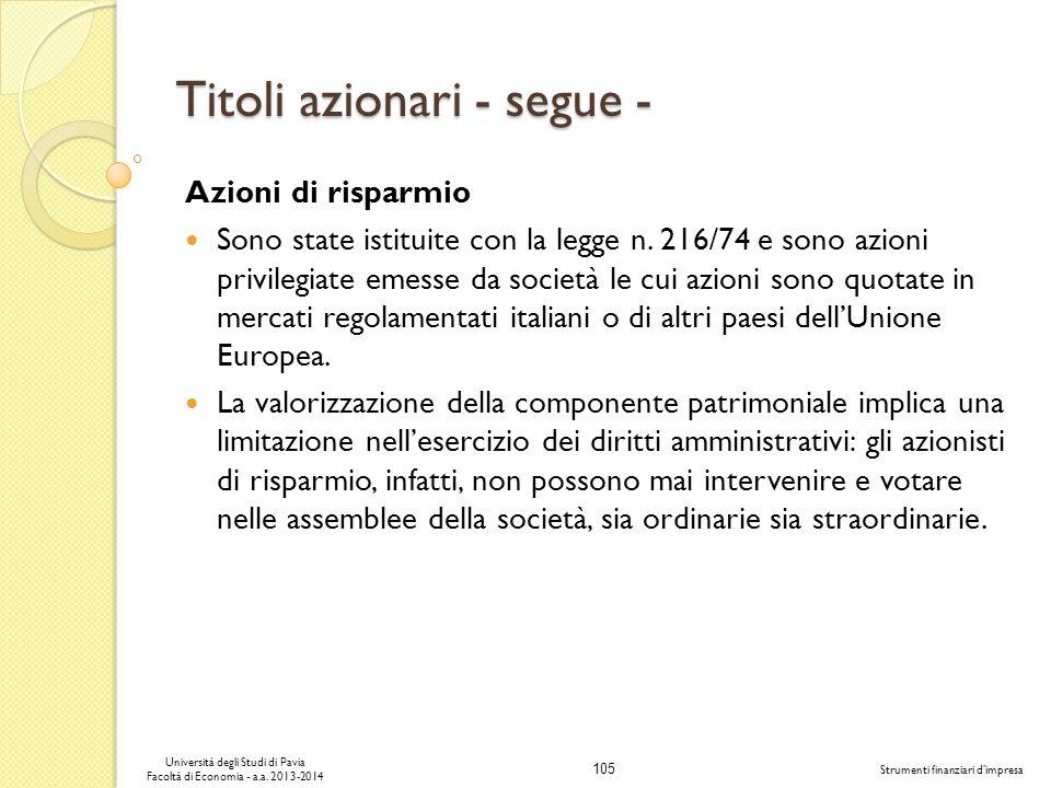 105 Università degli Studi di Pavia Facoltà di Economia - a.a. 2013-2014 Strumenti finanziari dimpresa Titoli azionari - segue - Azioni di risparmio S