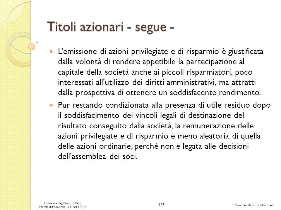 106 Università degli Studi di Pavia Facoltà di Economia - a.a. 2013-2014 Strumenti finanziari dimpresa Titoli azionari - segue - Lemissione di azioni